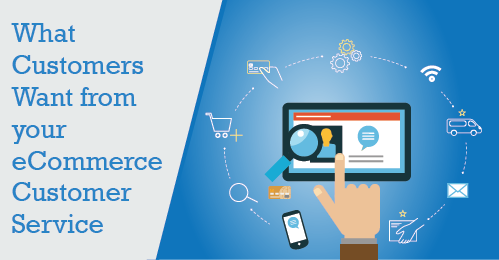 11 Essential Things Customers Want from E-Commerce Customer Service