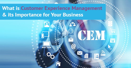 What is Customer Experience Management & its Importance for Your Business