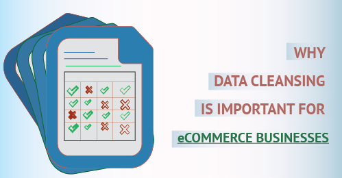 Why Data Cleansing is Important for eCommerce Businesses