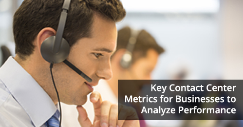 Key Contact Center Metrics for Businesses to Analyze Performance
