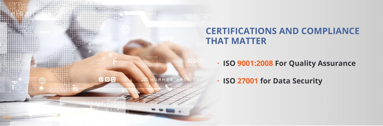 Invensis, is an ISO 9001:2008 and ISO 27001 certified organization with great focus towards the protection of clients' data. Click to view more about our alliances and certifications.